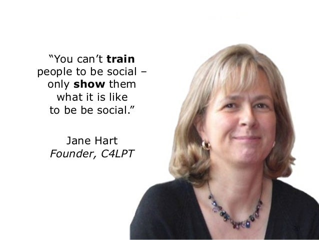 """""""You can't train people to be social – only show them what it is like to be be social."""" Jane Hart Founder, C4LPT 20"""