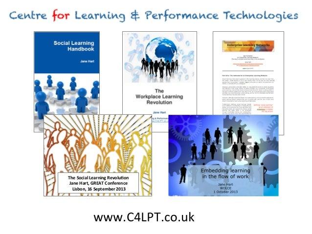 www.C4LPT.co.uk   The  Social  Learning  Revolu<on     Jane  Hart,  GREAT  Conference     Lisbon,  ...