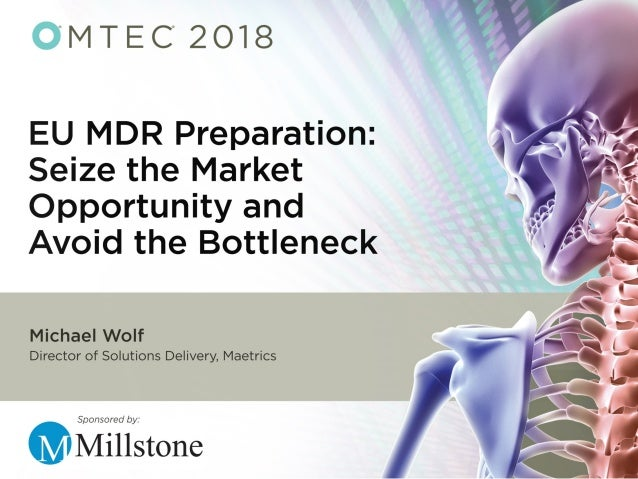 EU MDR Preparation OMTEC Mike Wolf CBA, CQA, RAC Chicago, IL 13 June 2018 ©2018 Maetrics. All Rights Reserved. ® Trademark...