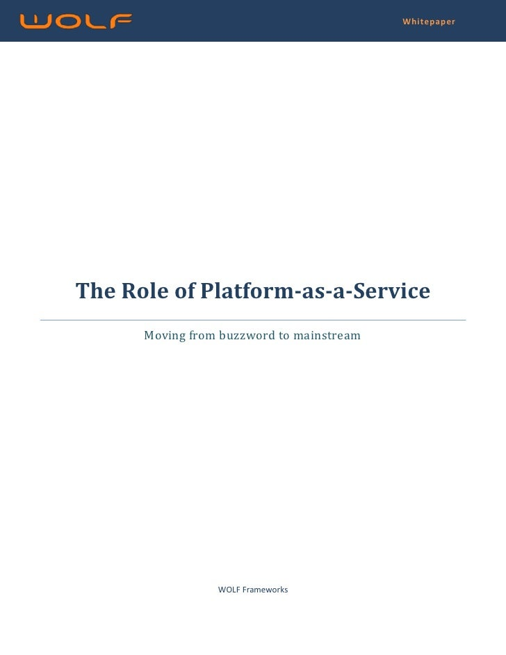 """The Role of Platform-as-a-ServiceMoving from buzzword to mainstreamWOLF Frameworks<br />Contents TOC o """"1-3"""" h z u Abstrac..."""