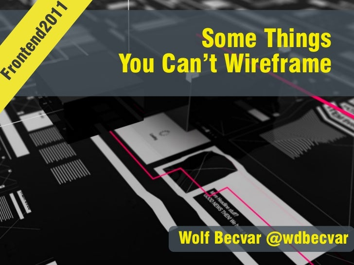 11     20            Some Things   nd  te            You Can't Wireframe  onFr                 Wolf Becvar @wdbecvar
