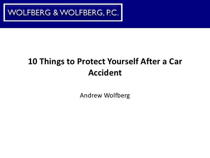 10 Things to Protect Yourself After a Car Accident Andrew Wolfberg