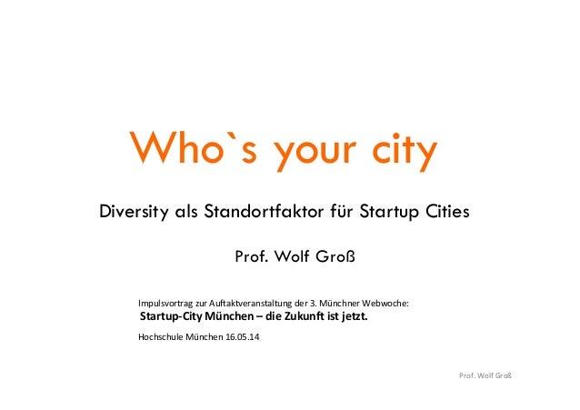 Prof.  Wolf  Groß   Who`s your city Diversity als Standortfaktor für Startup Cities Prof. Wolf Groß Impulsvortrag  ...