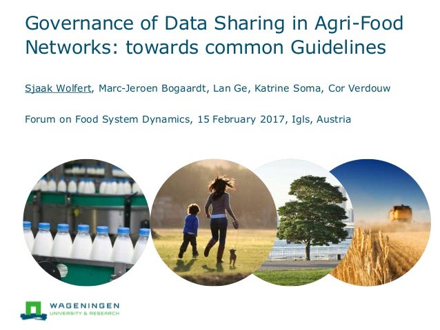 Governance of Data Sharing in Agri-Food Networks: towards common Guidelines Sjaak Wolfert, Marc-Jeroen Bogaardt, Lan Ge, K...