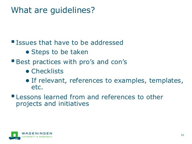 What are guidelines? Issues that have to be addressed ● Steps to be taken Best practices with pro's and con's ● Checklis...