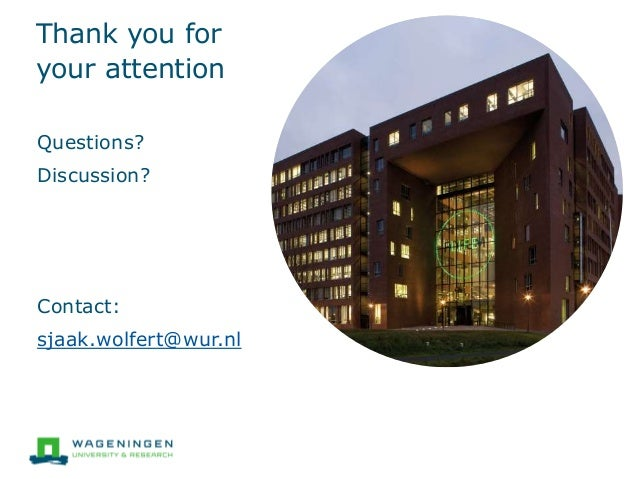 Thank you for your attention Questions? Discussion? Contact: sjaak.wolfert@wur.nl