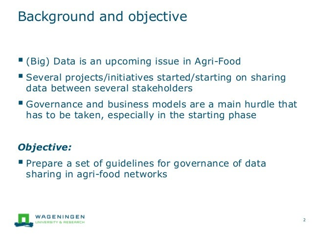 Background and objective  (Big) Data is an upcoming issue in Agri-Food  Several projects/initiatives started/starting on...