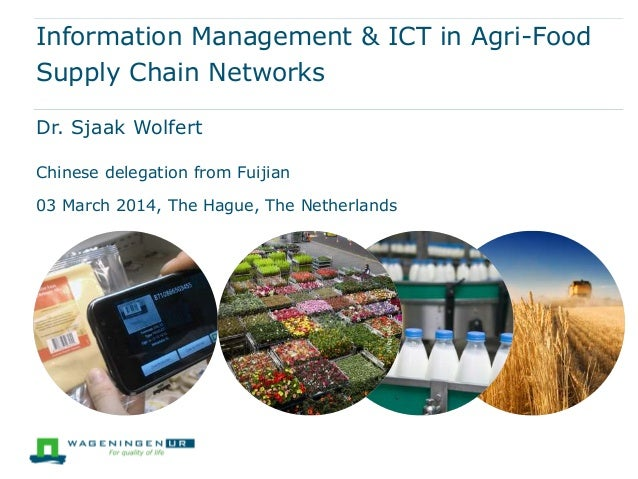 Information Management & ICT in Agri-Food Supply Chain Networks Dr. Sjaak Wolfert Chinese delegation from Fuijian 03 March...
