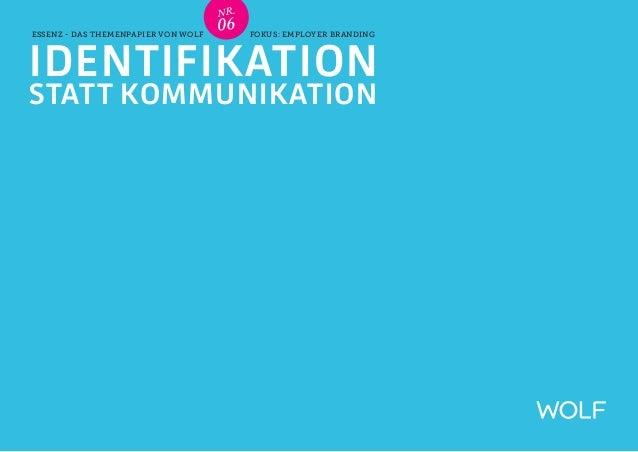 NR .ESSENZ - Das TheMenPapieR von WOLF                                     06     Fokus: Employer BrandingIdentifikationst...