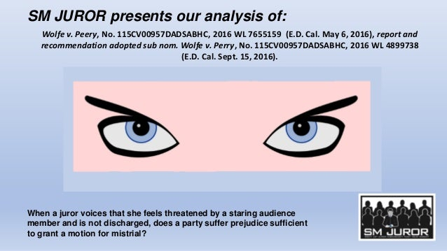 SM JUROR presents our analysis of: Wolfe v. Peery, No. 115CV00957DADSABHC, 2016 WL 7655159 (E.D. Cal. May 6, 2016), report...