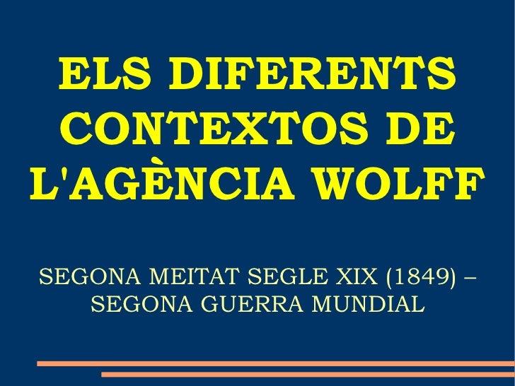 ELS DIFERENTS CONTEXTOS DE L'AGÈNCIA WOLFF SEGONA MEITAT SEGLE XIX (1849) – SEGONA GUERRA MUNDIAL