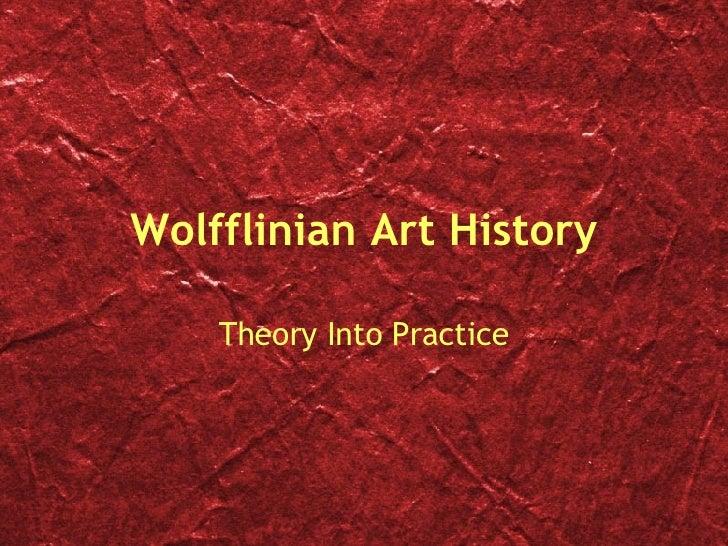 Wolfflinian Art History Theory Into Practice