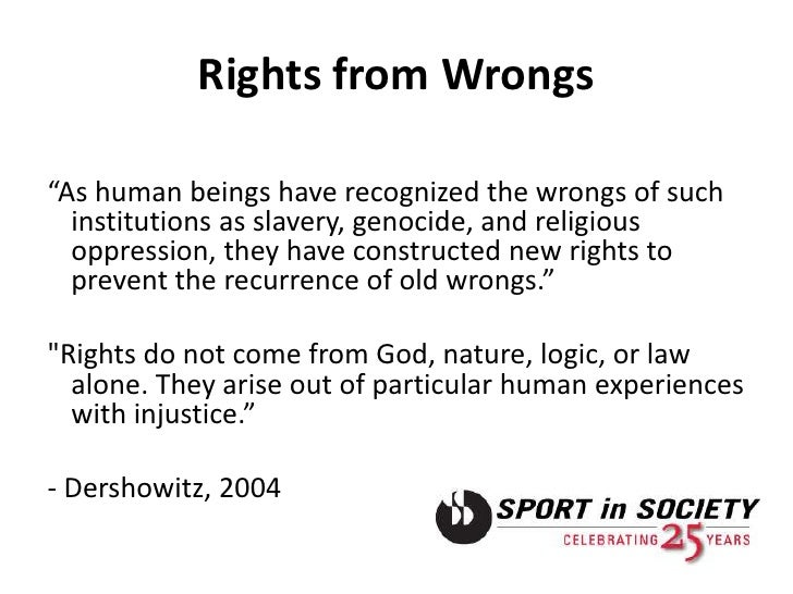 do rights come from god nature If they come from nature, what  nature says is subject to arbitrary interpretation if they come from society, society can just as easily revoke a right as give it indeed, the whole idea of human rights, as the great twentieth-century political philosopher leo strauss has said, is that there exists a law above society.