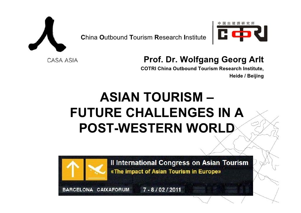 China Outbound Tourism Research Institute                     Prof. Dr. Wolfgang Georg Arlt                    COTRI China...