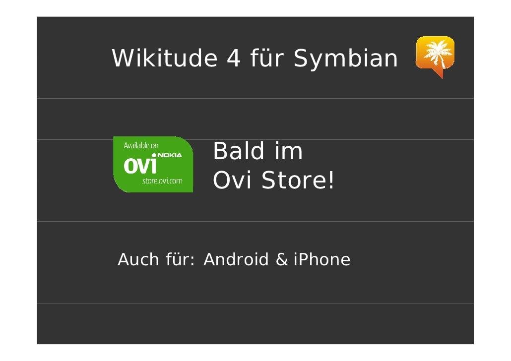 Wikitude 4 für Symbian             Bald im           Ovi Store!   Auch für: Android & iPhone