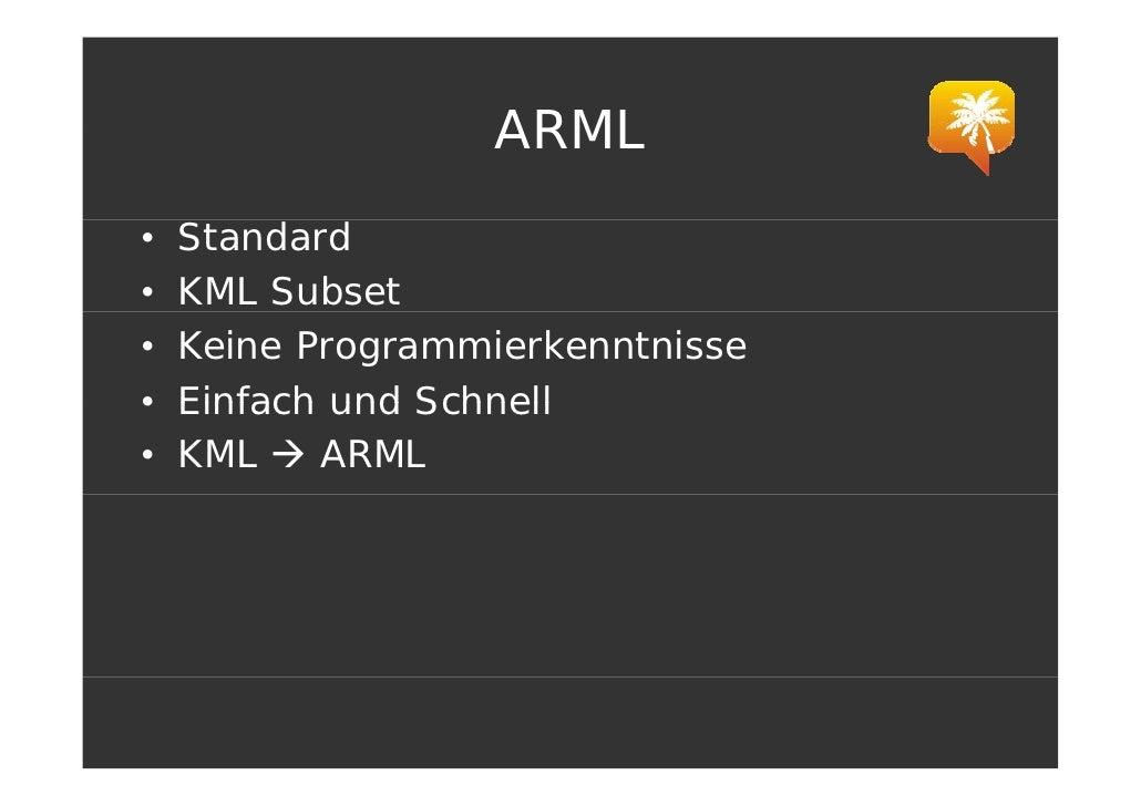 ARML •   Standard •   KML Subset •   Keine Programmierkenntnisse •   Einfach und Schnell •   KML    ARML