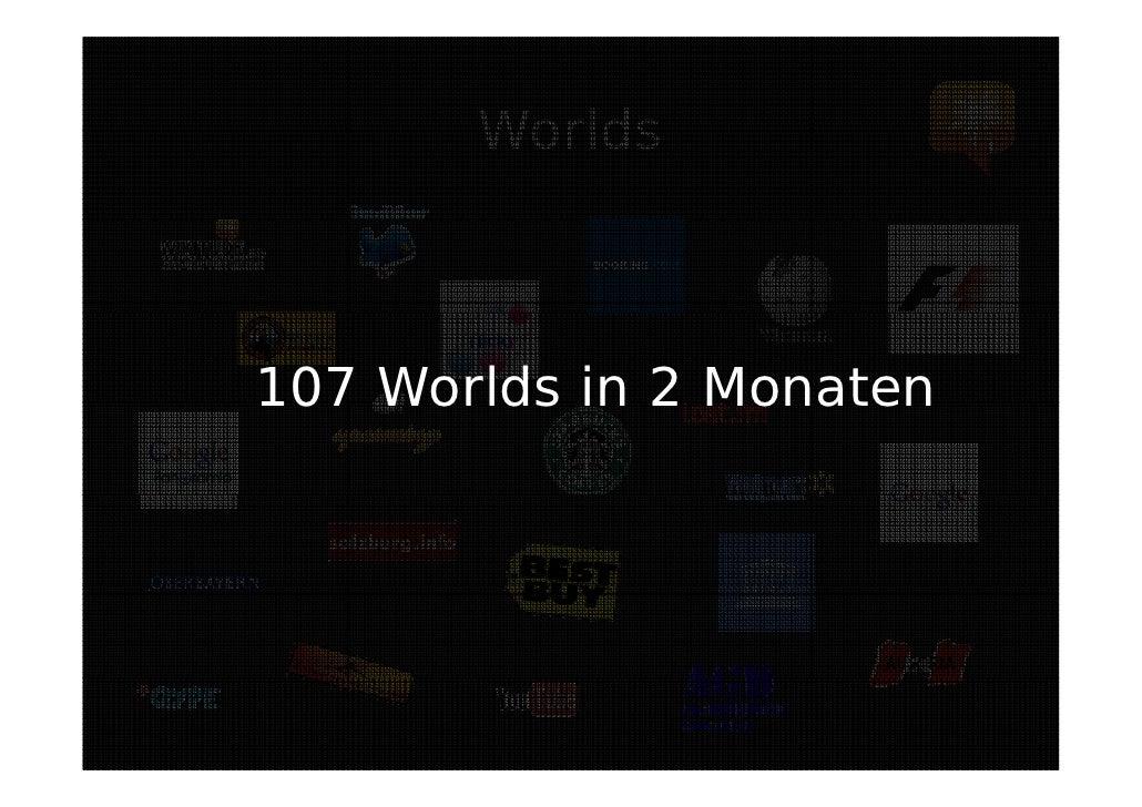 Worlds    107 Worlds in 2 Monaten