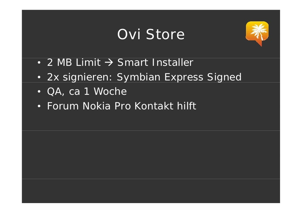 Ovi Store •   2 MB Limit    Smart Installer •   2x signieren: Symbian Express Signed          g         y         p      g...