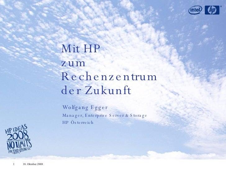 Mit HP zum Rechenzentrum der Zukunft Wolfgang Egger Manager, Enterprise Server & Storage HP Österreich