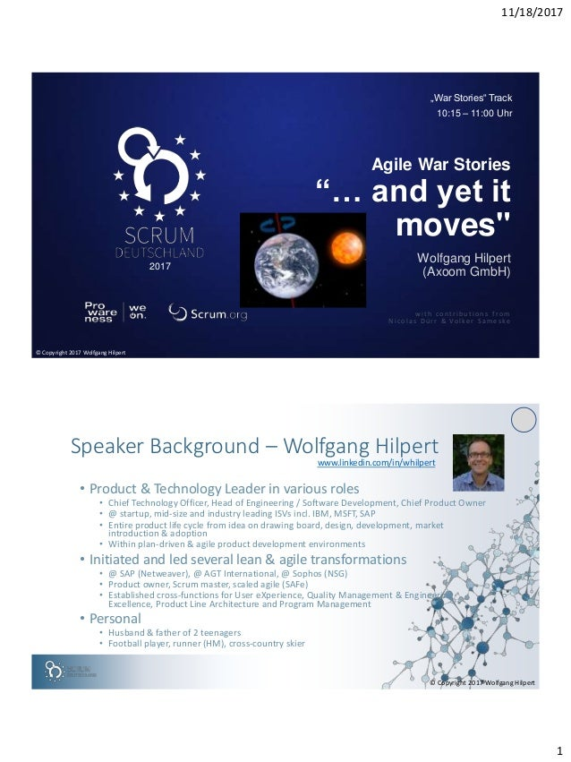 """11/18/2017 1 2017 Wolfgang Hilpert (Axoom GmbH) Agile War Stories """"… and yet it moves"""" with contributio ns from Nicolas Dü..."""