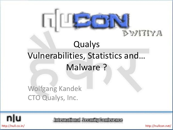QualysVulnerabilities, Statistics and… Malware ?<br />Wolfgang KandekCTO Qualys, Inc.<br />http://null.co.in/<br />http://...
