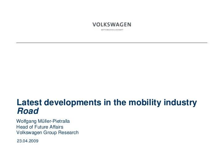 20XXLatest developments in the mobility industryRoadWolfgang Müller-PietrallaHead of Future AffairsVolkswagen Group Resear...