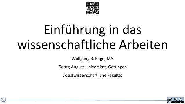Einführung in daswissenschaftliche Arbeiten             Wolfgang B. Ruge, MA       Georg-August-Universität, Göttingen    ...