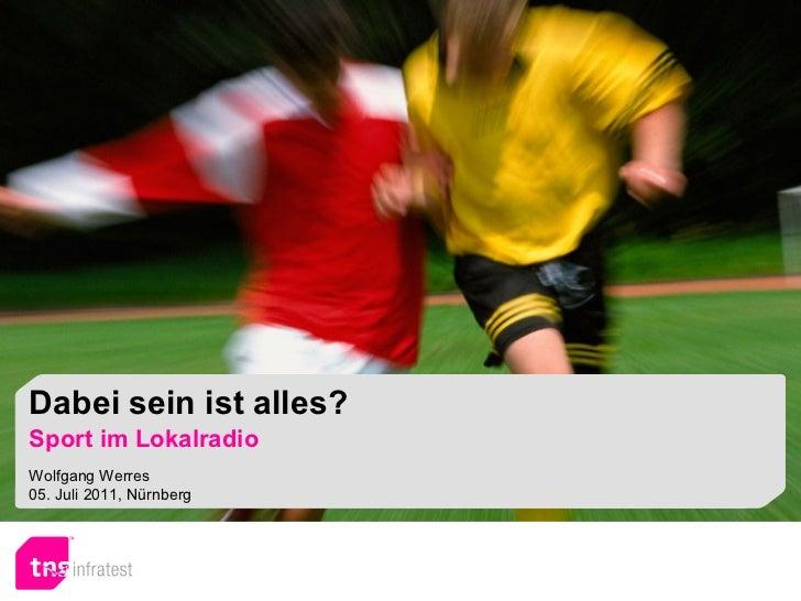 Dabei sein ist alles? Sport im Lokalradio Wolfgang Werres 05. Juli 2011, Nürnberg