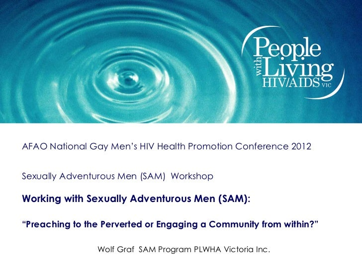 AFAO National Gay Men's HIV Health Promotion Conference 2012Sexually Adventurous Men (SAM) WorkshopWorking with Sexually A...