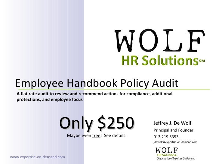 Jeffrey J. De Wolf Principal and Founder 913.219.5353 [email_address] Employee Handbook Policy Audit  A flat rate audit to...
