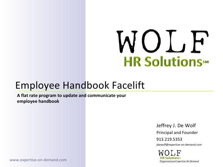Jeffrey J. De Wolf Principal and Founder 913.219.5353 [email_address] Employee Handbook Facelift  A flat rate program to u...