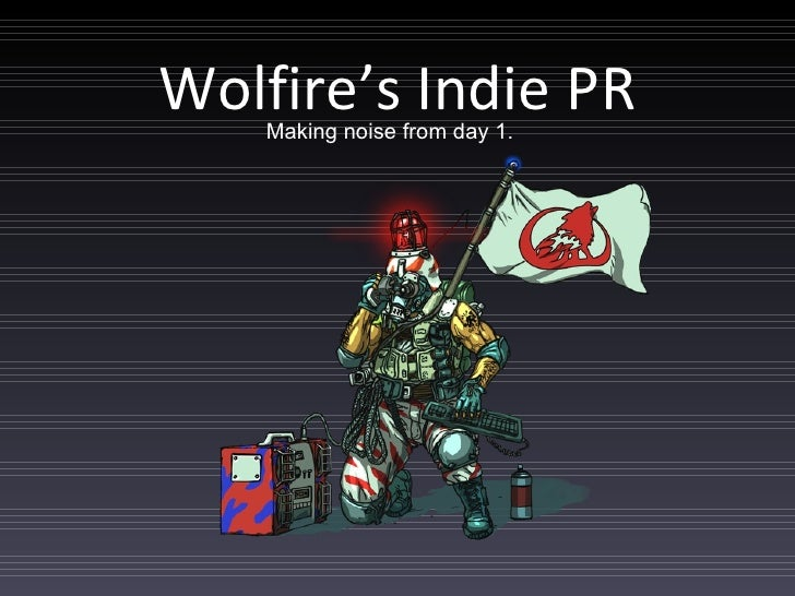 Wolfire's Indie PR Making noise from day 1.