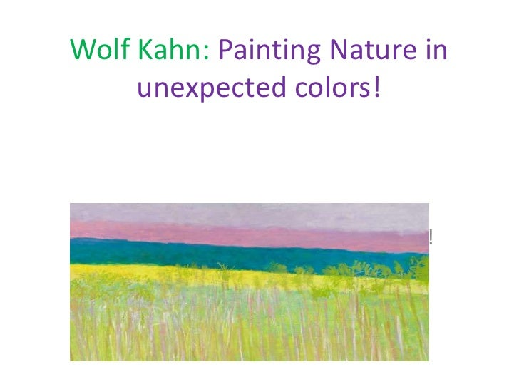 Wolf Kahn: Painting Nature in     unexpected colors! Painting nature in unexpected colors!