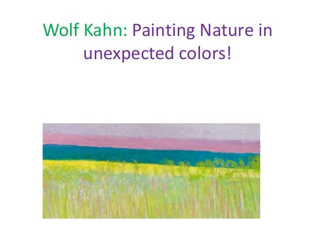 Wolf Kahn: Painting Nature in     unexpected colors! Painting nature in unexpected colors