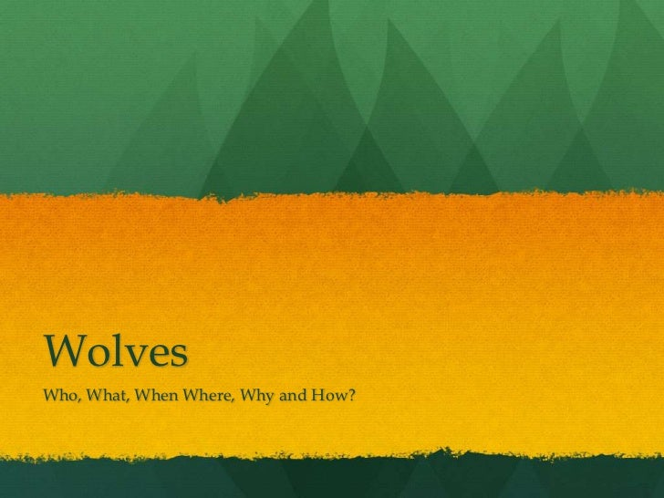 WolvesWho, What, When Where, Why and How?