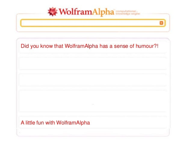 Did you know that WolframAlpha has a sense of humour?! A little fun with WolframAlpha