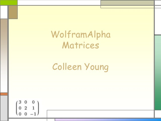 WolframAlpha Matrices Colleen Young