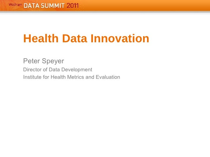 Health Data Innovation Peter Speyer Director of Data Development Institute for Health Metrics and Evaluation