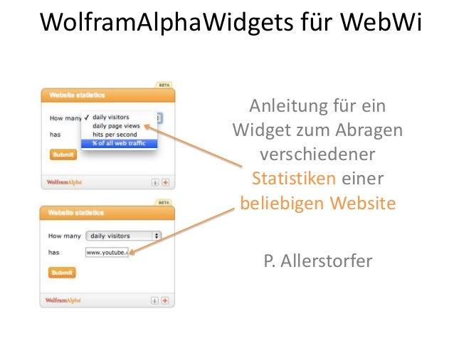 WolframAlphaWidgets für WebWiAnleitung für einWidget zum AbragenverschiedenerStatistiken einerbeliebigen WebsiteP. Allerst...
