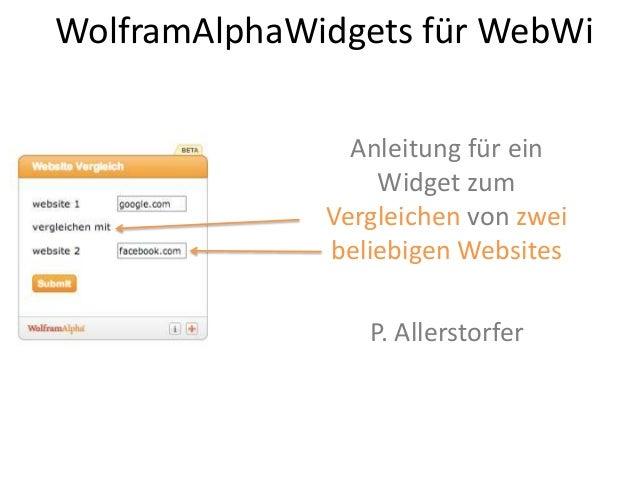 WolframAlphaWidgets für WebWiAnleitung für einWidget zumVergleichen von zweibeliebigen WebsitesP. Allerstorfer