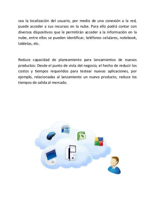sea la localización del usuario, por medio de una conexión a la red, puede acceder a sus recursos en la nube. Para ello po...