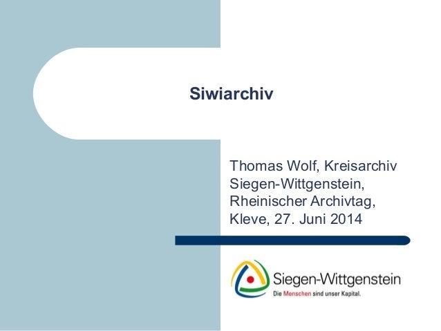 Siwiarchiv Thomas Wolf, Kreisarchiv Siegen-Wittgenstein, Rheinischer Archivtag, Kleve, 27. Juni 2014