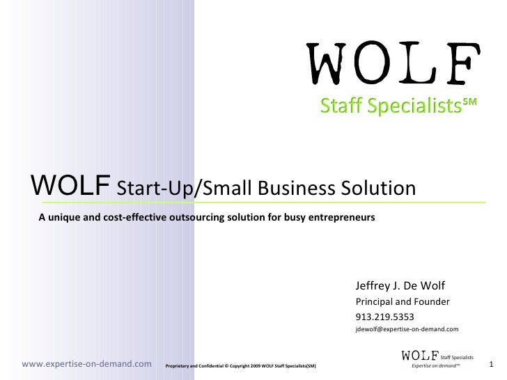 Jeffrey J. De Wolf Principal and Founder 913.219.5353 [email_address] WOLF  Start-Up/Small Business Solution A unique and ...