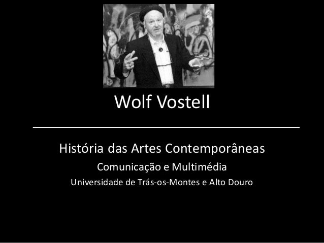 Wolf Vostell História das Artes Contemporâneas Comunicação e Multimédia Universidade de Trás-os-Montes e Alto Douro