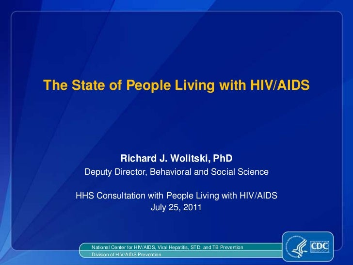 The State of People Living with HIV/AIDS<br />Richard J. Wolitski, PhD<br />Deputy Director, Behavioral and Social Science...