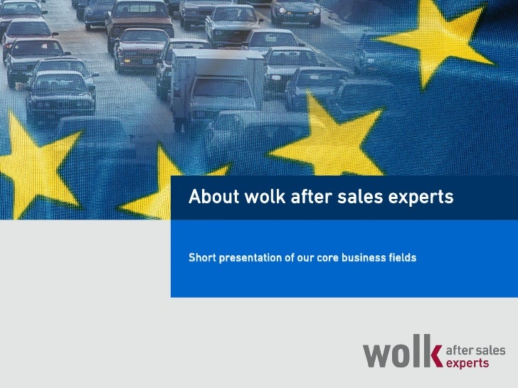About wolk after sales expertsShort presentation of our core business fields