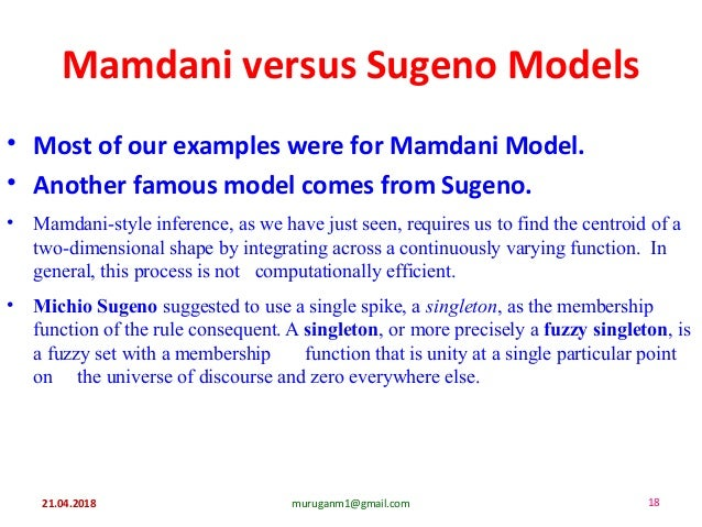 Mamdani versus Sugeno Models • Most of our examples were for Mamdani Model. • Another famous model comes from Sugeno. • Ma...