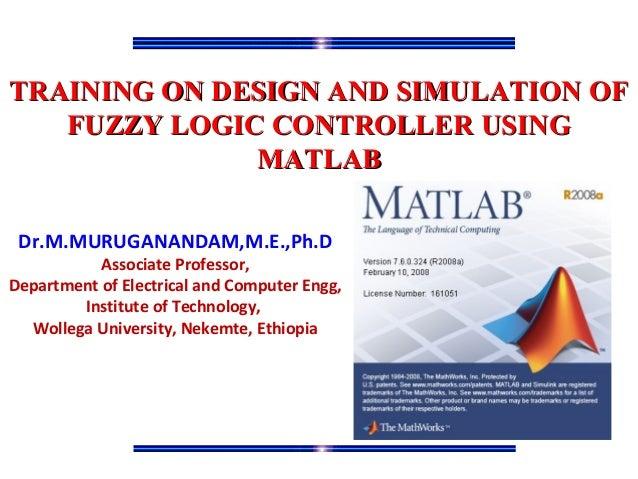 TRAINING ON DESIGN AND SIMULATION OFTRAINING ON DESIGN AND SIMULATION OF FUZZY LOGIC CONTROLLER USINGFUZZY LOGIC CONTROLLE...
