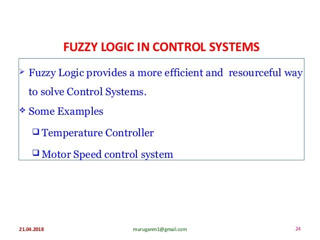 FUZZY LOGIC IN CONTROL SYSTEMS  Fuzzy Logic provides a more efficient and resourceful way to solve Control Systems.  Som...
