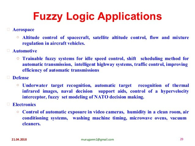 Fuzzy Logic Applications  Aerospace o Altitude control of spacecraft, satellite altitude control, flow and mixture regula...